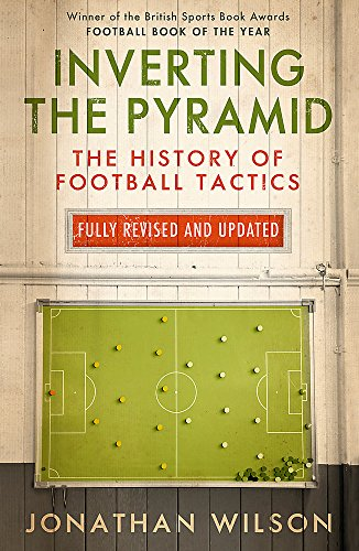 Inverting the Pyramid: The History of Football Tactics by Jonathan Wilson