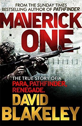 Maverick One: The True Story of a Para, Pathfinder, Renegade by David Blakeley