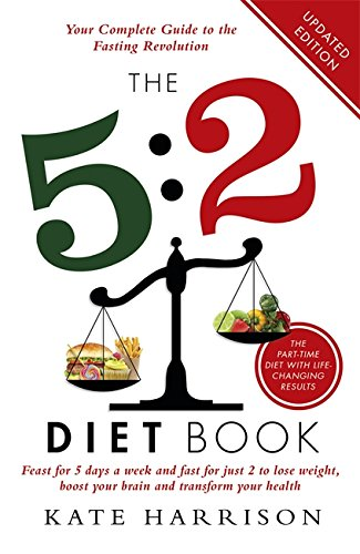 The 5:2 Diet Book: Feast for 5 Days a Week and Fast for 2 to Lose Weight, Boost Your Brain and Transform Your Health by Kate Harrison
