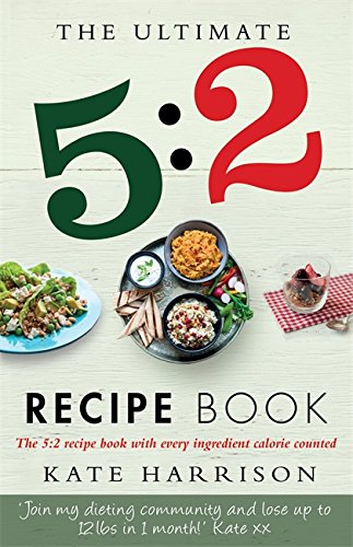 The Ultimate 5:2 Diet Recipe Book: Easy, Calorie-Counted Fast Day Meals You'll Love by Kate Harrison