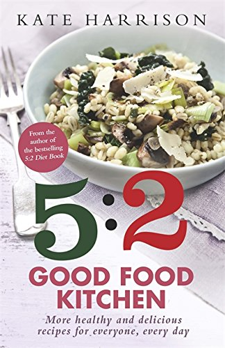 The 5:2 Good Food Kitchen: More Healthy and Delicious Recipes for Everyone, Everyday: Book 2 by Kate Harrison