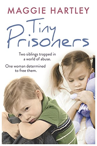Tiny Prisoners: Two Siblings Trapped in a World of Abuse. One Woman Determined to Free Them. by Maggie Hartley