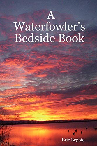 A Waterfowler's Bedside Book by Eric, Begbie