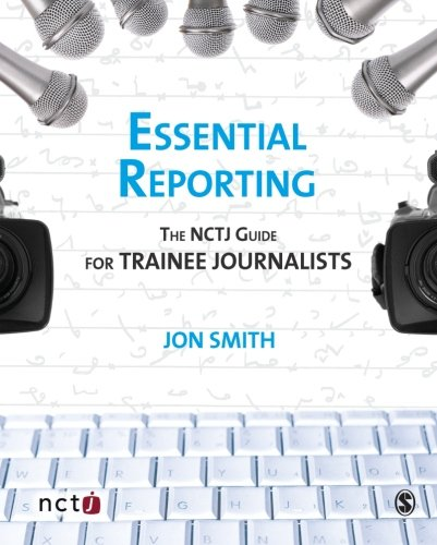 Essential Reporting: The NCTJ Guide for Trainee Journalists by Jon Smith
