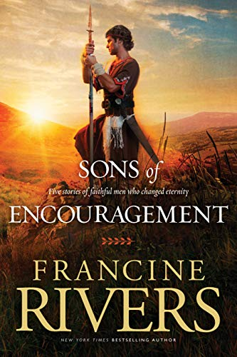Sons of Encouragement: Five Stories of Faithful Men Who Changed Eternity by Francine Rivers