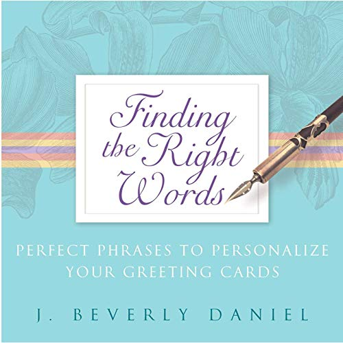 Finding The Right Words: Perfect Phrases To Personalize Your Greeting Cards by Beverly J Daniel
