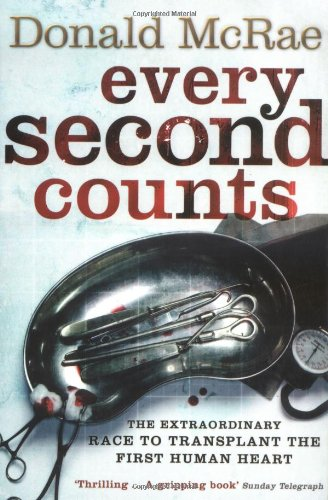 Every Second Counts: Christian Barnard and the Race to Transplant the First Human Heart by Donald McRae