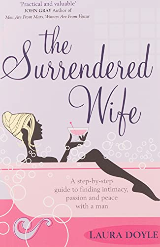 The Surrendered Wife: A Practical Guide to Finding Intimacy, Passion and Peace with Your Man by Laura Doyle