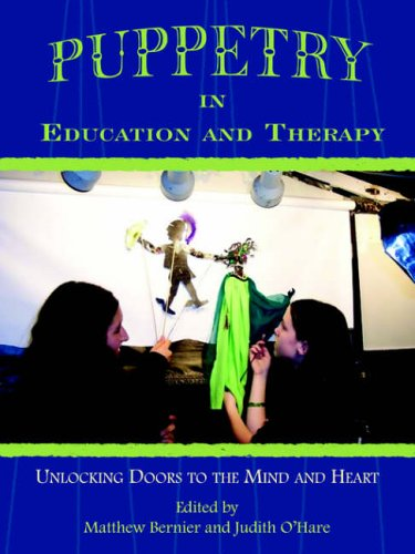 Puppetry in Education and Therapy: Unlocking Doors to the Mind and Heart by Matthew Bernier