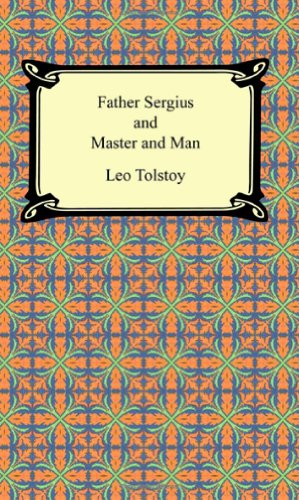 Father Sergius and Master and Man by Count Leo Nikolayevich Tolstoy