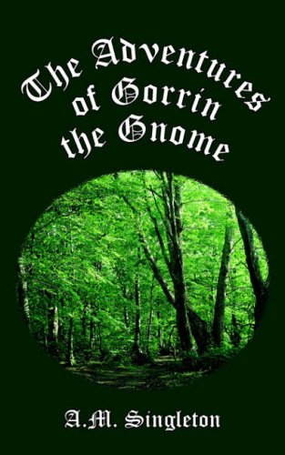 The Adventures of Gorrin the Gnome by A M Singleton