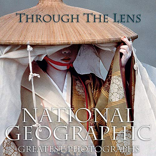 """Through the Lens: """"National Geographic""""'s Greatest Photographs by National Geographic"""