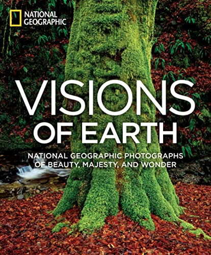 Visions of Earth: National Geographic Photographs of Beauty, Majesty, and Wonder by National Geographic