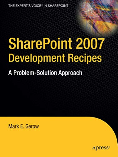 Sharepoint 2007 Development Recipes: A Problem Solution Approach by Mark Gerow