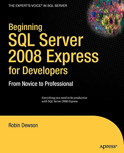Beginning SQL Server 2008 Express for Developers: From Novice to Professional by Robin Dewson