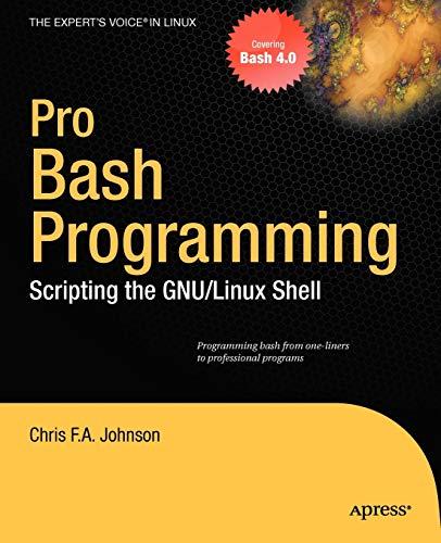 Pro Bash Programming: Scripting the Linux Shell by Chris F. A. Johnson