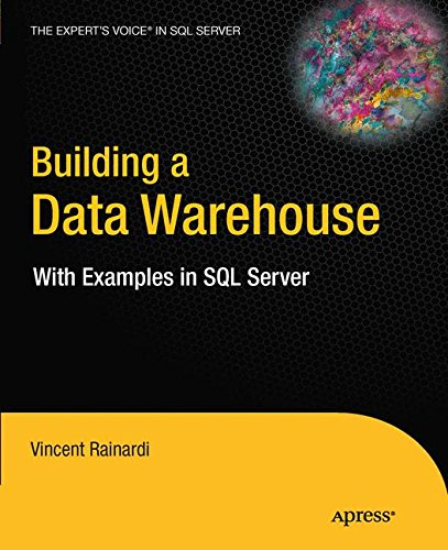 Building a Data Warehouse: with Examples in SQL Server: With Examples in SQL Server by Vincent Rainardi