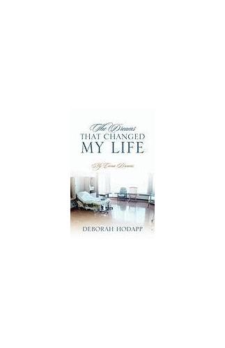 The Dreams That Changed My Life: My Coma Dreams by Deborah Hodapp