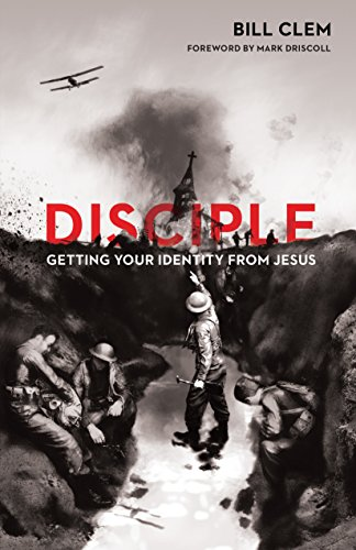 Disciple: Getting Your Identity from Jesus by Bill Clem