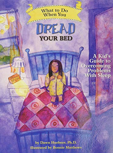 What to Do When You Dread Your Bed: A Kid's Guide to Overcoming Problems with Sleep by Dawn Huebner, PhD