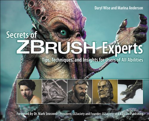 Secrets of Zbrush Experts: Tips, Techniques, and Insights for Users of All Abilities by Daryl Wise