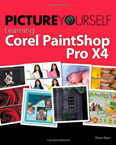 Picture Yourself Learning Corel PaintShop Photo Pro X4 by Diane Koers