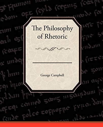 The Philosophy of Rhetoric by George Campbell, Sir