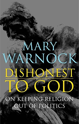 Dishonest to God: On Keeping Religion Out of Politics by Mary Warnock