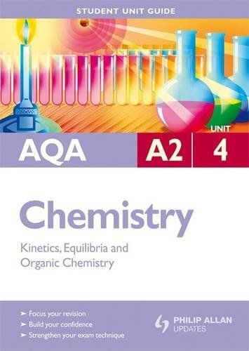 AQA A2 Chemistry Student Unit Guide: Unit 4 Kinetics, Equilibria and Organic Chemistry by Margaret Cross
