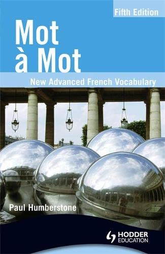 Mot a Mot Fifth Edition: New Advanced French Vocabulary by Paul Humberstone