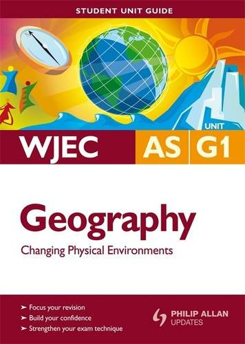 WJEC AS Geography: Changing Physical Environments Student Unit Guide: Unit G1 by Viv Pointon