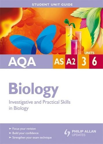 AQA AS/A-level Biology Student Unit Guide: Investigative and Practical Skills in Biology: Unit 3 & 6 by Steve Potter