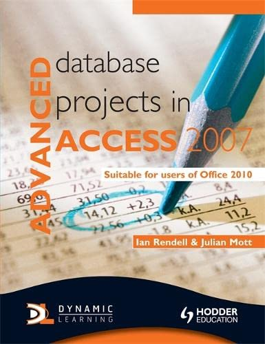 Advanced Database Projects in Access 2007: Suitable for Users of Office 2010 by Ian Rendell