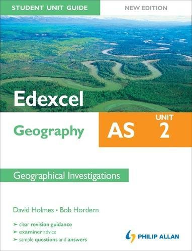 Edexcel AS Geography Student Unit Guide: Unit 2 New Edition Geographical Investigations by David Holmes