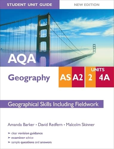 AQA AS/A2 Geography Student Unit Guide: Unit 2 and 4A New Edition Geographical Skills Including Fieldwork: Unit 2 & 4a by Amanda Barker