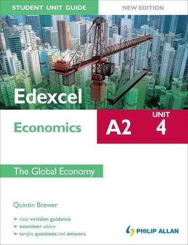 Edexcel A2 Economics Student Unit Guide New Edition: Unit 4 the Global Economy by Quintin Brewer