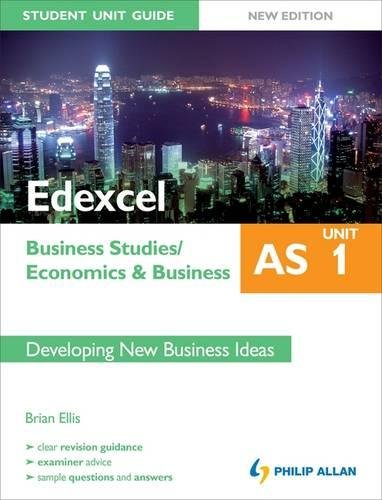 Edexcel AS Business Studies/Economics and Business: Unit 1 New Edition Student Unit Guide: Developing New Business Ideas by Brian Ellis