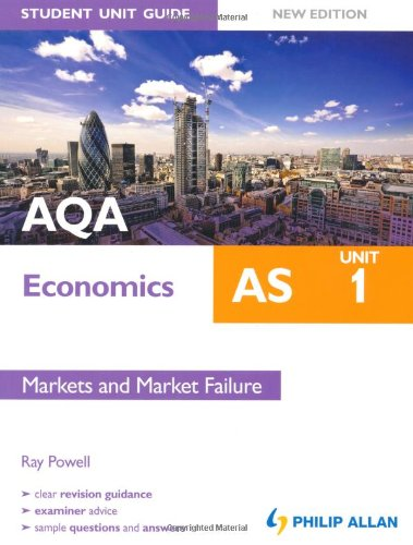 AQA AS Economics Student Unit Guide: Unit 1 Markets and Market Failure by Ray Powell