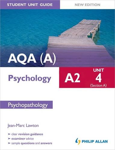 AQA(A) A2 Psychology Student Unit Guide: Unit 4, section A: Psychopathology by Jean-Marc Lawton