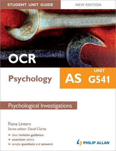OCR AS Psychology Student Unit Guide: Unit G541 Psychological Investigations by Fiona Lintern