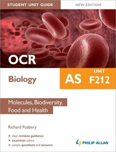 OCR AS Biology Student Unit Guide: Unit F212 Molecules, Biodiversity, Food and Health by Richard Fosbery