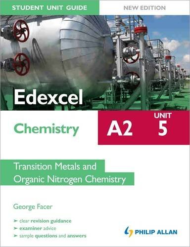 Edexcel A2 Chemistry Student Unit Guide (New Edition): Unit 5 Transition Metals and Organic Nitrogen Chemistry by George Facer