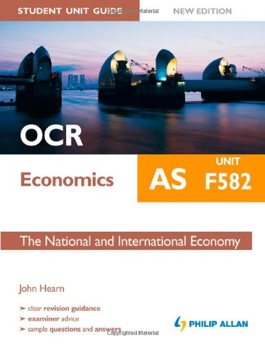 OCR AS Economics Student Unit Guide: Unit F582 the National and International Economy by John Hearn