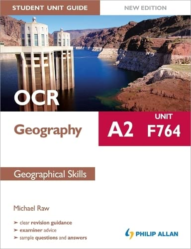 OCR A2 Geography Student Unit Guide: Unit F764 Geographical Skills by Michael Raw