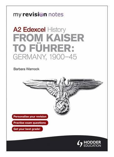 My Revision Notes Edexcel A2 History: from Kaiser to Fuhrer: Germany 1900-45 by Barbara Warnock