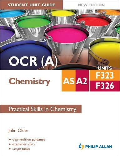 OCR (A) AS/A2 Chemistry Student Unit Guide New Edition: Units F323 & F326 Practical Skills in Chemistry by John Older
