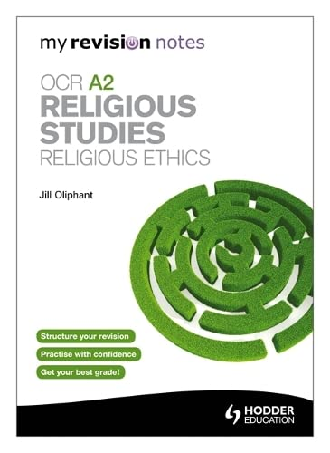 My Revision Notes: OCR A2 Religious Studies: Religious Ethics by Jill Oliphant