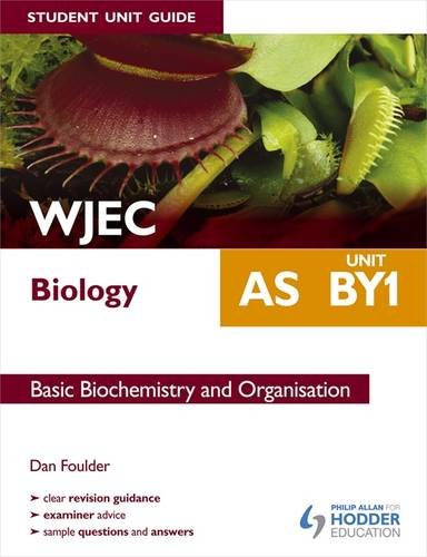 WJEC AS Biology Student Unit Guide: Unit BY1 Basic Biochemistry and Organisation: Unit BY1 by Dan Foulder