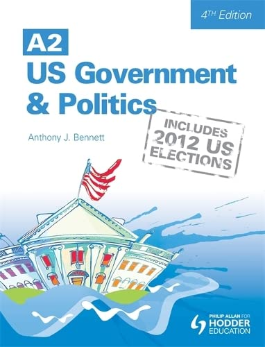 A2 US Government and Politics by Anthony J. Bennett