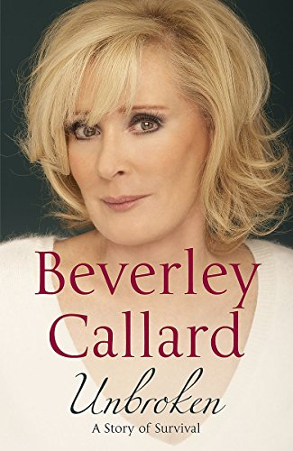 Unbroken: A Story of Survival by Beverley Callard